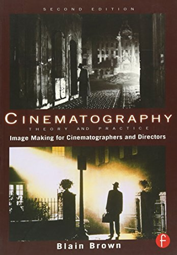 Cinematography: Theory and Practice, Second Edition: Image Making for Cinematographers and Directors (Volume 1)
