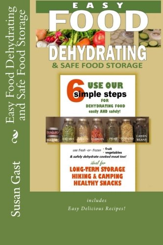 Easy Food Dehydrating and Safe Food Storage by Susan Gast