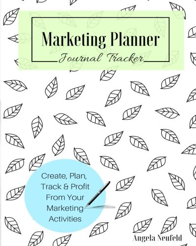 Marketing Planner Journal: The Perfect tool for Planning, Organizing, Mapping Out and Tracking all your Marketing Activities in Your Business!: Create and Design Your Ultimate Marketing Plan