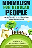 Praise for the BookA quick read to get you motivated to focus on what is important. The book focuses on the benefits of decluttering and self care. I definitely recommend. - jdnuttMinimalism for Regular PeopleAre you tired of stuff owning you...