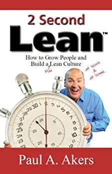 2 Second Lean: How to Grow People and Build a Fun Lean Culture by [Akers, Paul A.]