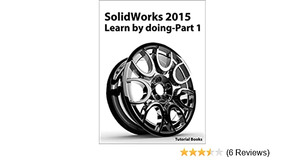 Solidworks 2015 Learn By Doing Part 1 Parts Assembly Drawings