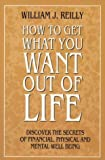 img - for How to Get What You Want Out of Life: Discover the Secrets of Financial, Physical and Mental Well Being by William J. Reilly (1994-09-12) book / textbook / text book