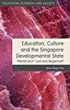 "Education, Culture and the Singapore Developmental State : ""World-Soul"" Lost and Regained?, Chia, Yeow-Tong, 1137374594"