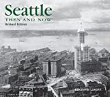 Seattle Then and Now, Benjamin Lukoff, 1607101319