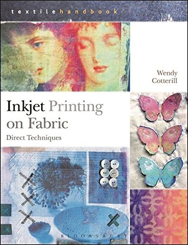 Inkjet Printing on Fabric: Direct Techniques (Textiles Handbooks) by Bloomsbury Visual Arts