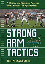Strong Arm Tactics: A Historical and Statistical Analysis of the Professional Quarterback