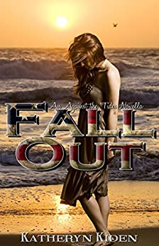 Fall Out (Against the Tides Book 1) by [Kiden, Katheryn]