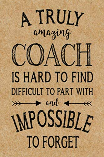 A Truly Amazing Coach: Journal, Coach Appreciation gift, thank you retirement gift ideas for all sport Coaches: volleyball  basketball softball soccer ... funny gift for man & woman (Cool Gag Gift)