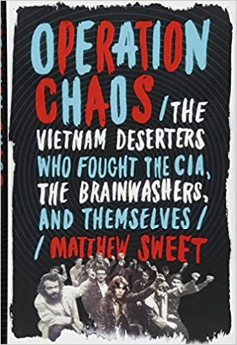 Operation Chaos The Vietnam Deserters Who Fought The Cia