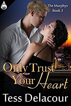 Only Trust Your Heart (The Murphys Book 3) by [Delacour, Tess]