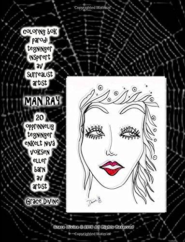 Download coloring bok parodi tegninger inspirert av surrealist artist Man Ray 20 opprinnelig tegninger enkelt nivå voksen eller barn av artist Grace Divine PDF