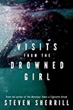 Front cover for the book Visits from the Drowned Girl by Steven Sherrill