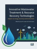 img - for Innovative Wastewater Treatment & Resource Recovery Technologies: Impacts on Energy, Economy and Environment book / textbook / text book