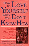 How to Love Yourself When You Don't Know How, Jacqui Bishop and Mary Grate, 0882681311