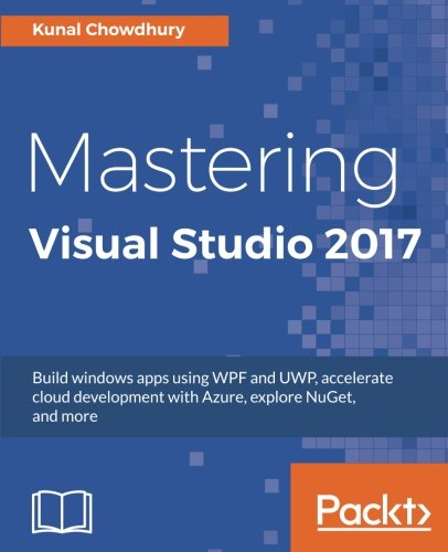Mastering Visual Studio 2017  Build Windows Apps Using Wpf And Uwp  Accelerate Cloud Development With Azure  Explore Nuget  And More