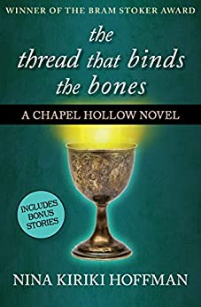 The Thread That Binds the Bones (The Chapel Hollow Novels Book 1) by [Hoffman, Nina Kiriki]