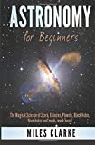 Astronomy for Beginners: The Magical Science of Stars, Galaxies, Planets, Black Holes, Wormholes and Much, Much More!