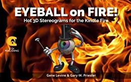 Eyeball on Fire - Hot New 3D Stereograms for the Kindle Fire by [Levine, Gene, Priester, Gary]