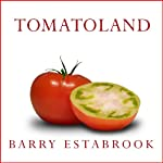 Tomatoland: How Modern Industrial Agriculture Destroyed Our Most Alluring Fruit | Barry Estabrook