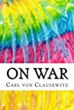 Image of On War: Includes MLA Style Citations for Scholarly Secondary Sources, Peer-Reviewed Journal Articles and Critical Essays (Squid Ink Classics)