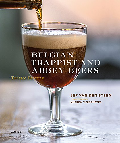 Belgian Trappist and Abbey Beers: Truly Divine by Jef Van den Steen