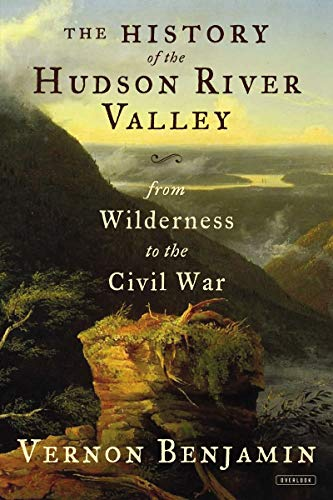 The History of the Hudson River Valley: From Wilderness to the Civil War (New York In The War Of The Rebellion)