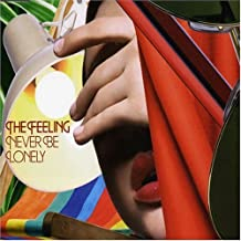 Never Be Lonely By The Feeling (2006-08-28)