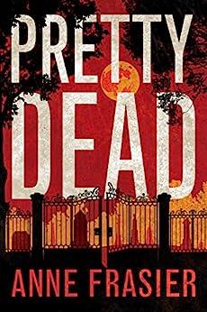 Pretty Dead (Elise Sandburg Series Book 3) by [Frasier, Anne]