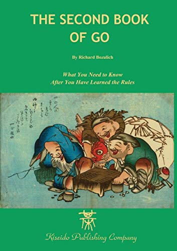 The Second Book of Go: What you need to know after youve learned the rules (Beginner and Elementary Go Books) Richard Bozulich