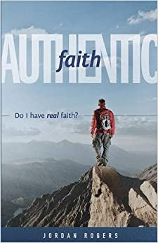 Book Authentic Faith: Do I have real faith? by Jordan Rogers (2015-05-01)