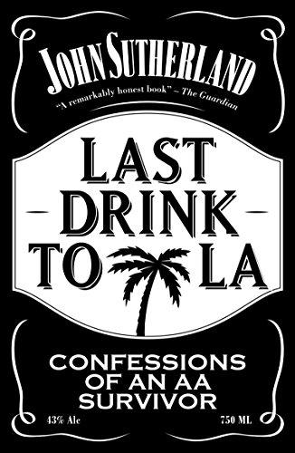 Last Drink to LA: Confessions of an AA Survivor