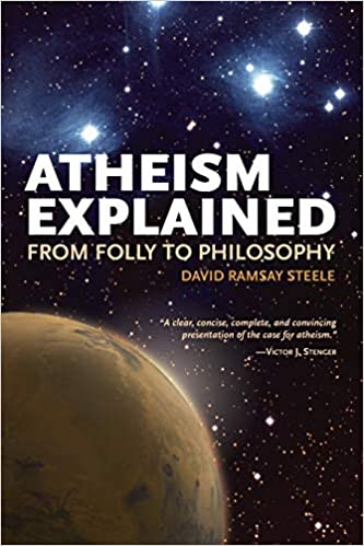 Atheism Explained From Folly To Philosophy Ideas Explained Steele David Ramsay 9780812696370 Amazon Com Books