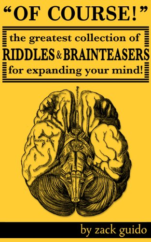 Of Course! The Greatest Collection Of Riddles & Brain Teasers For Expanding Your Mind -