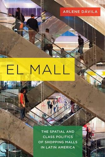 El Mall: The Spatial and Class Politics of Shopping Malls in Latin - In California Malls La