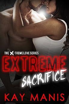 Extreme Sacrifice (X-Treme Love Series Book 3) by [Manis, Kay]
