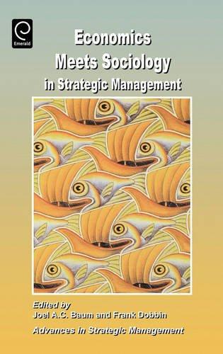 Economics Meets Sociology in Strategic Management (Advances in Strategic Management)