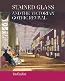 Stained Glass and the Victorian Gothic Revival (Studies in Design & Material Culture)