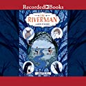 The Riverman Audiobook by Aaron Starmer Narrated by Graham Halstead