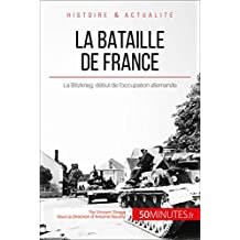 La bataille de France: La Blitzkrieg, début de l'occupation allemande (Grandes Batailles t. 16) (French Edition)
