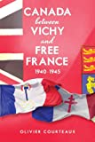 Canada Between Vichy and Free France, 1940-1945, Courteaux, Oliver, 1442644648