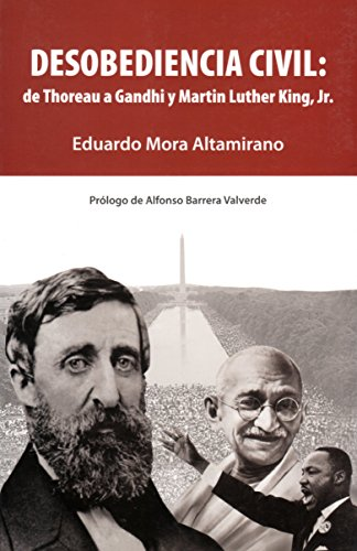 Desobediencia civil: de Thoreau a Gandhi y Martin Luther King, Jr. (Spanish Edition)