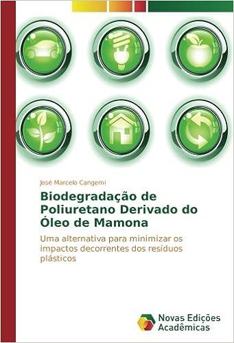 Biodegradação de Poliuretano Derivado do Óleo de Mamona: Uma alternativa para minimizar os impactos decorrentes dos resíduos plásticos (Portuguese Edition): ...