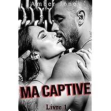 Ma Captive (Vol. 1): (Interdit Au Moins de 18 Ans) (French Edition)