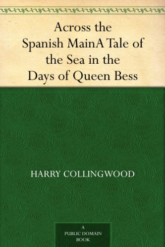 Across the Spanish MainA Tale of the Sea in the Days of Queen Bess