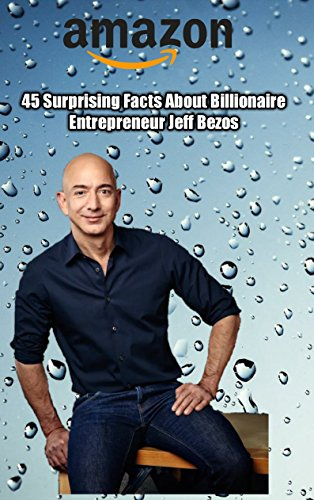 45 Surprising Facts About Billionaire Entrepreneur Jeff Bezos (English Edition)