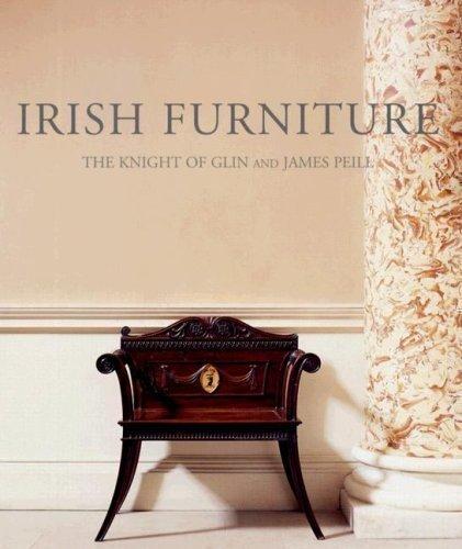 Irish Furniture (Paul Mellon Centre for Studies) (Paul Mellon Centre for Studies in British Art) by Knight of Glin, James Peill 1st (first) Edition (2007)