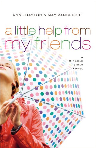 Miracle Girls #3: A Little Help from My Friends: A Miracle Girls Novel from FaithWords/Hachette Book Group
