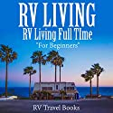 RV Living: RV Living Full Time for Beginners Audiobook by  RV Travel Books Narrated by Dave Wright