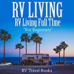 RV Living: RV Living Full Time for Beginners | RV Travel Books